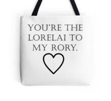 You're The Lorelai to my Rory Tote Bag
