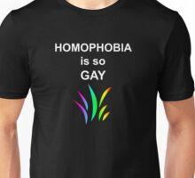 Homophobia is so Gay Unisex T-Shirt