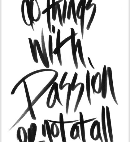 Do things with passion or not at all Sticker
