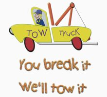 Tow Truck - You Break It We'll Tow It T-shirt by Dennis Melling