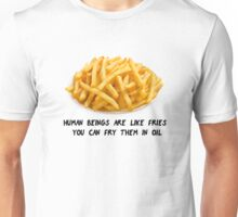 Human beings are like fries. Unisex T-Shirt