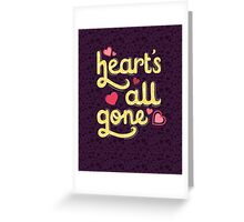 Heart's All Gone Greeting Card