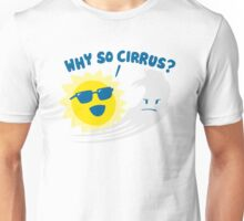Why So Cirrus? Unisex T-Shirt