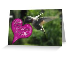 Your Love is the Nectar of my Life! Greeting Card