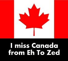 I miss Canada - from Eh to Zed by TippyToes