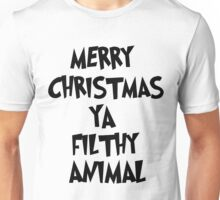 MERRY CHRISTMAS YA FILTHY ANIMALS! Unisex T-Shirt