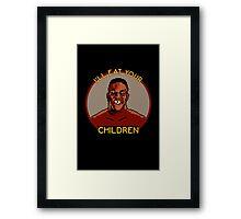 I'll Eat Your Children Framed Print