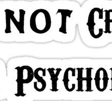 I'm Not Crazy, I'm a Psychologist  Sticker