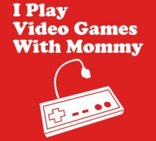 I Play Video Games With Mommy Kids Tee