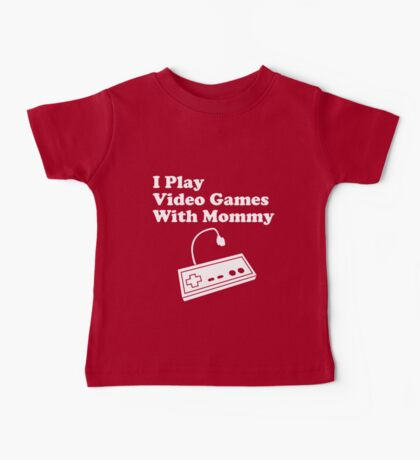 I Play Video Games With Mommy Baby Tee
