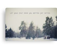 let your past make you better not bitter Canvas Print