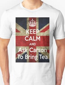 Keep Calm and Ask Carson To Bring Tea Unisex T-Shirt