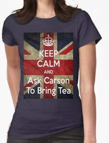 Keep Calm and Ask Carson To Bring Tea Womens Fitted T-Shirt