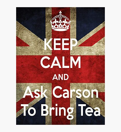 Keep Calm and Ask Carson To Bring Tea Photographic Print