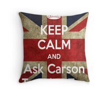 Keep Calm and Ask Carson To Bring Tea Throw Pillow