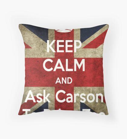 Keep Calm and Ask Carson To Bring Tea Throw Pillow