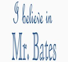 I Believe in Mr. Bates T-Shirt FREE BATES by frogcreek