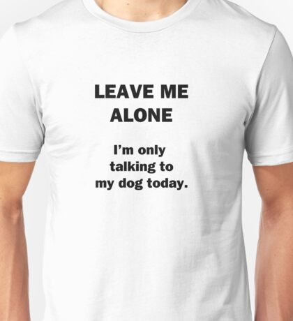 Leave Me Alone Unisex T-Shirt