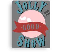 Jolly Good Show Canvas Print