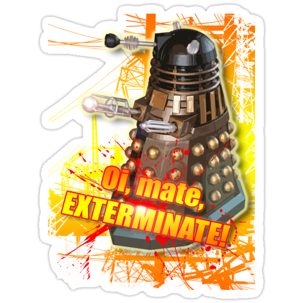 Oi mate, EXTERMINATE! by Extreme-Fantasy