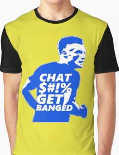 Chat $#!% Get Banged Graphic T-Shirt