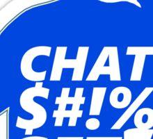 Chat $#!% Get Banged Sticker