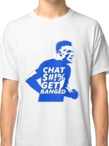 Chat $#!% Get Banged Classic T-Shirt