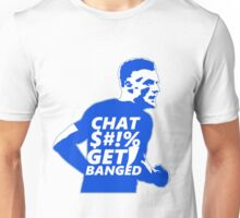 Chat $#!% Get Banged Unisex T-Shirt
