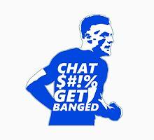 Chat $#!% Get Banged Unisex T-Shirt