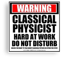 Warning Classical Physicist Hard At Work Do Not Disturb Canvas Print