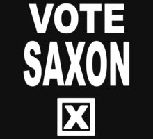 Vote Saxon [White Lettering] by withoutwax94