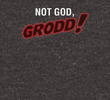 Not God, Grodd! Unisex T-Shirt