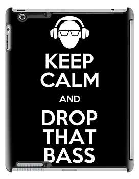 KEEP CALM AND DROP THAT BASS by bomdesignz