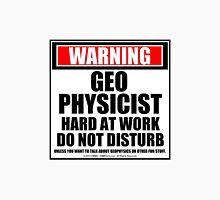 Warning Geophysicist Hard At Work Do Not Disturb Unisex T-Shirt