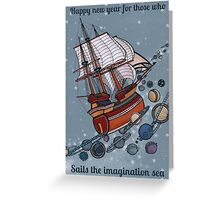 Happy new year for those who sails the imagination sea Greeting Card