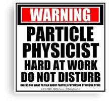 Warning Particle Physicist Hard At Work Do Not Disturb Canvas Print