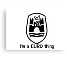 Its a Euro Thing Canvas Print