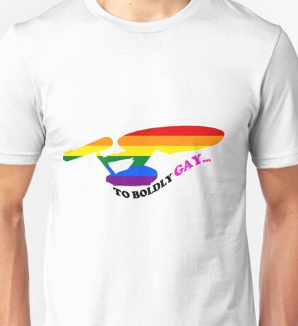 To Boldly Gay... Unisex T-Shirt