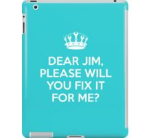 Dear Jim, please will you fix it for me? iPad Case/Skin