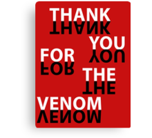 Thank You For The Venom Canvas Print