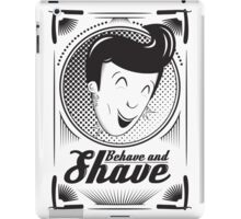 Behave and Shave iPad Case/Skin