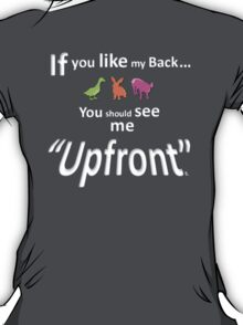 """If you like my back ... you should see me """"Upfront"""" T-Shirt"""