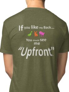 """If you like my back ... you should see me """"Upfront"""" Tri-blend T-Shirt"""
