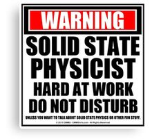 Warning Solid State Physicist Hard At Work Do Not Disturb Canvas Print