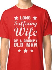 Long Suffering Wife of a Grumpy old man Classic T-Shirt