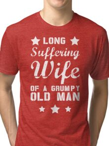 Long Suffering Wife of a Grumpy old man Tri-blend T-Shirt