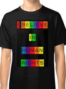 I Believe in Human Rights Classic T-Shirt