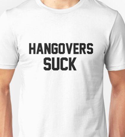 Hangovers Suck !  Unisex T-Shirt