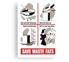 Save Waste Fats - WWII Propaganda Canvas Print