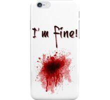 I'm Fine ! Blood Splatter iPhone Case/Skin